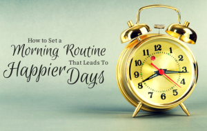 Set a Morning Routine That Leads to Happier Days