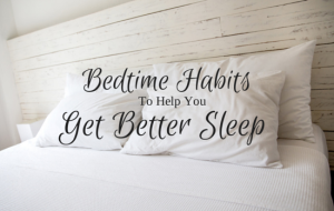 Bedtime Habits to Help You Get Better Sleep