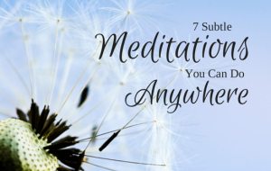 7 Subtle Mini Meditations You Can Do Anywhere, Anytime