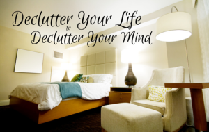 Declutter Your Life to Declutter Your Mind