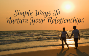 Nurture Your Relationships by Making Time for Loved Ones